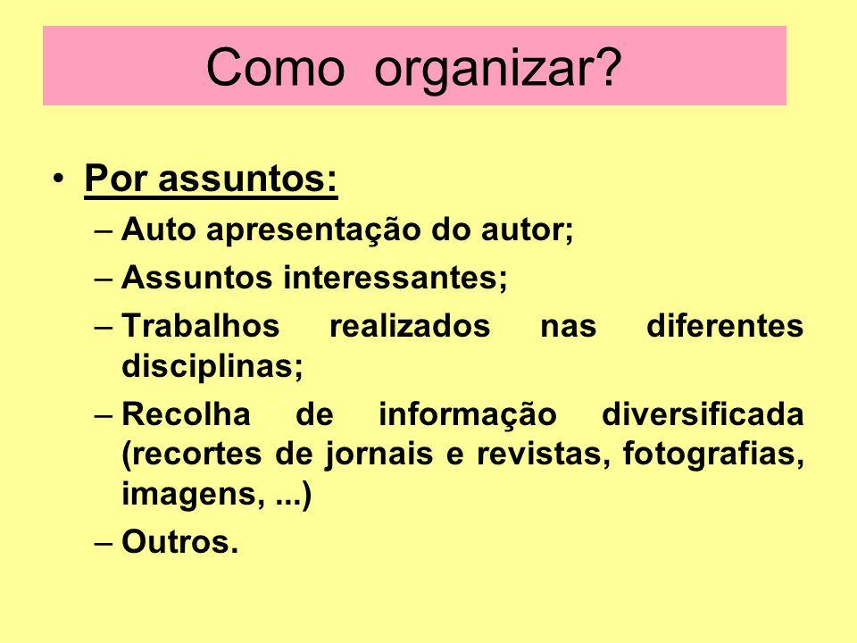 Como organizar? Por assuntos: –Auto apresentação do autor; –Assuntos interessantes; –Trabalhos realizados nas diferentes disciplinas; –Recolha de info