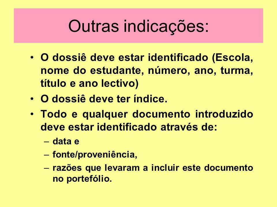Outras indicações: O dossiê deve estar identificado (Escola, nome do estudante, número, ano, turma, título e ano lectivo) O dossiê deve ter índice.
