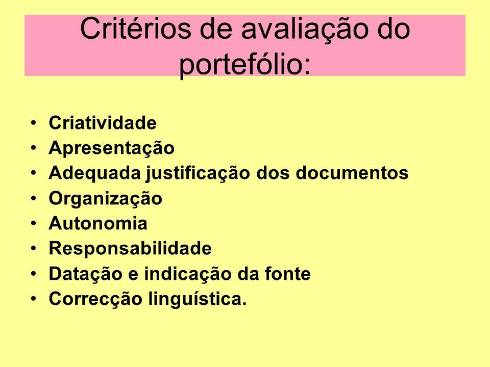 Critérios de avaliação do portefólio: Criatividade Apresentação Adequada justificação dos documentos Organização Autonomia Responsabilidade Datação e indicação da fonte Correcção linguística.