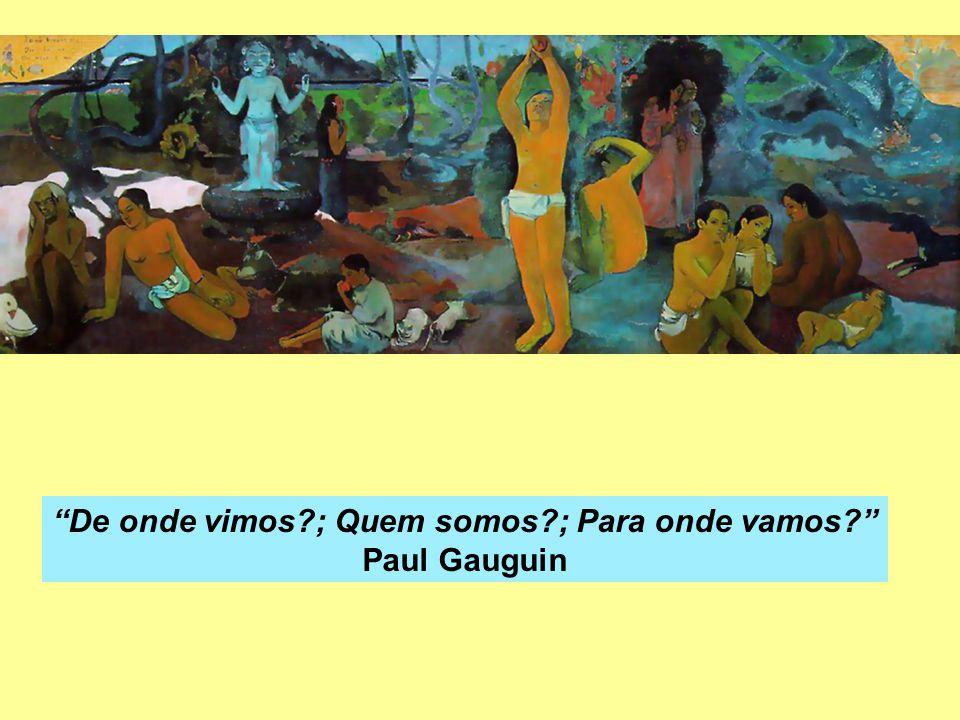 De onde vimos?; Quem somos?; Para onde vamos? Paul Gauguin
