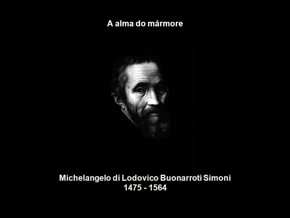 A alma do mármore Michelangelo di Lodovico Buonarroti Simoni 1475 - 1564
