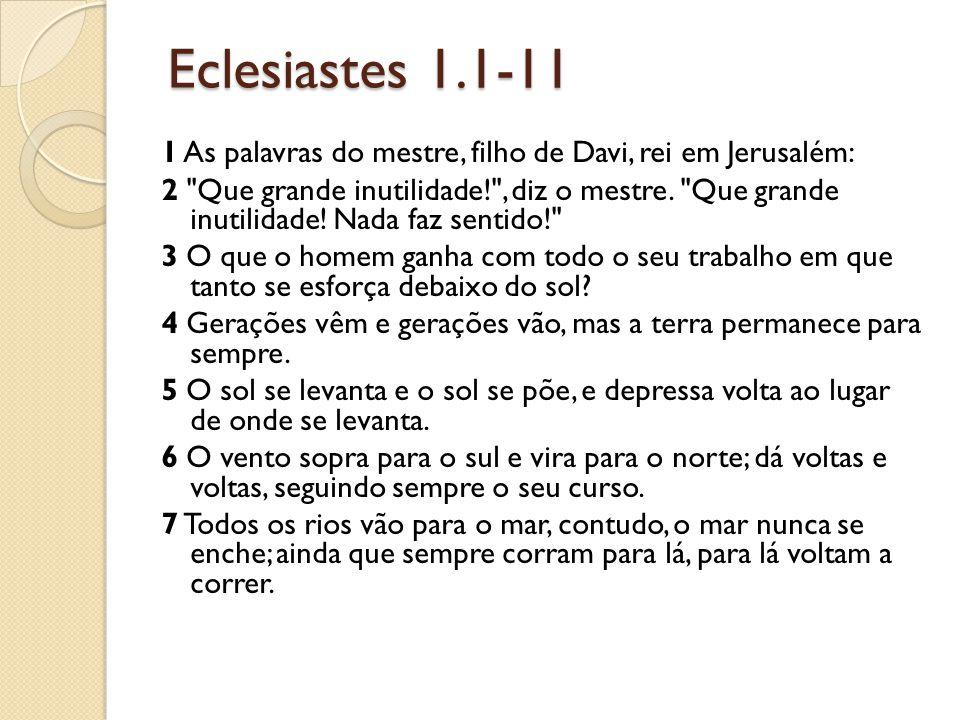 Eclesiastes 1.1-11 1 As palavras do mestre, filho de Davi, rei em Jerusalém: 2