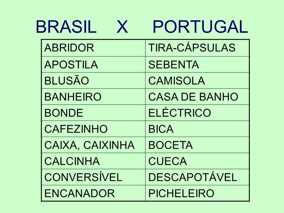 BRASIL X PORTUGAL ABRIDORTIRA-CÁPSULAS APOSTILASEBENTA BLUSÃOCAMISOLA BANHEIROCASA DE BANHO BONDEELÉCTRICO CAFEZINHOBICA CAIXA, CAIXINHABOCETA CALCINH