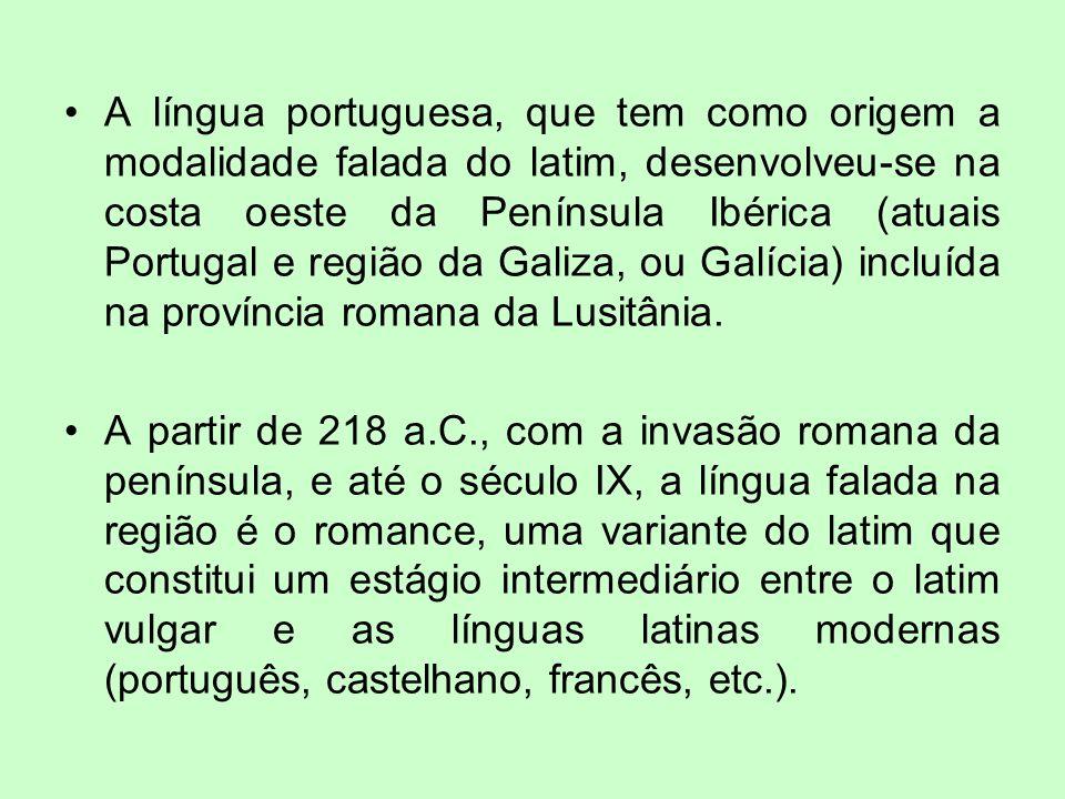 A língua portuguesa, que tem como origem a modalidade falada do latim, desenvolveu-se na costa oeste da Península Ibérica (atuais Portugal e região da