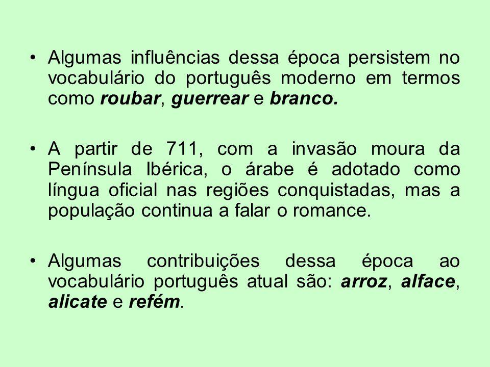 Algumas influências dessa época persistem no vocabulário do português moderno em termos como roubar, guerrear e branco. A partir de 711, com a invasão