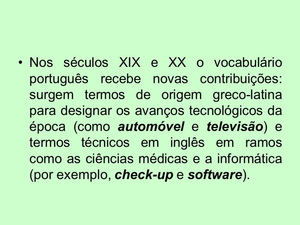 Nos séculos XIX e XX o vocabulário português recebe novas contribuições: surgem termos de origem greco-latina para designar os avanços tecnológicos da