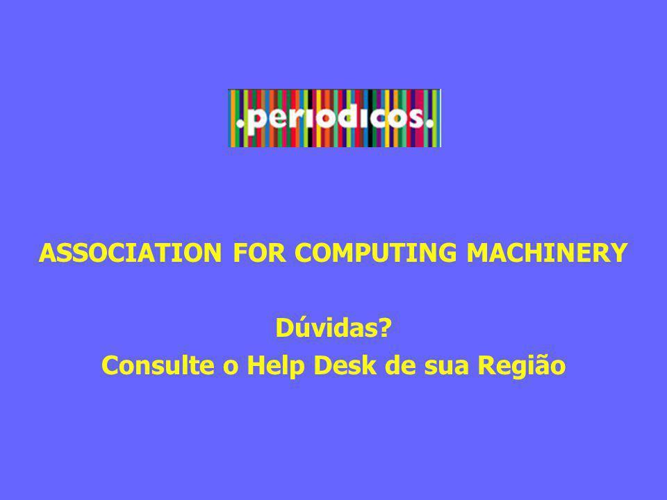 ASSOCIATION FOR COMPUTING MACHINERY Dúvidas Consulte o Help Desk de sua Região