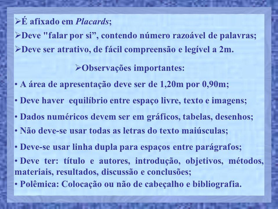 É afixado em Placards; Deve ser atrativo, de fácil compreensão e legível a 2m. Deve