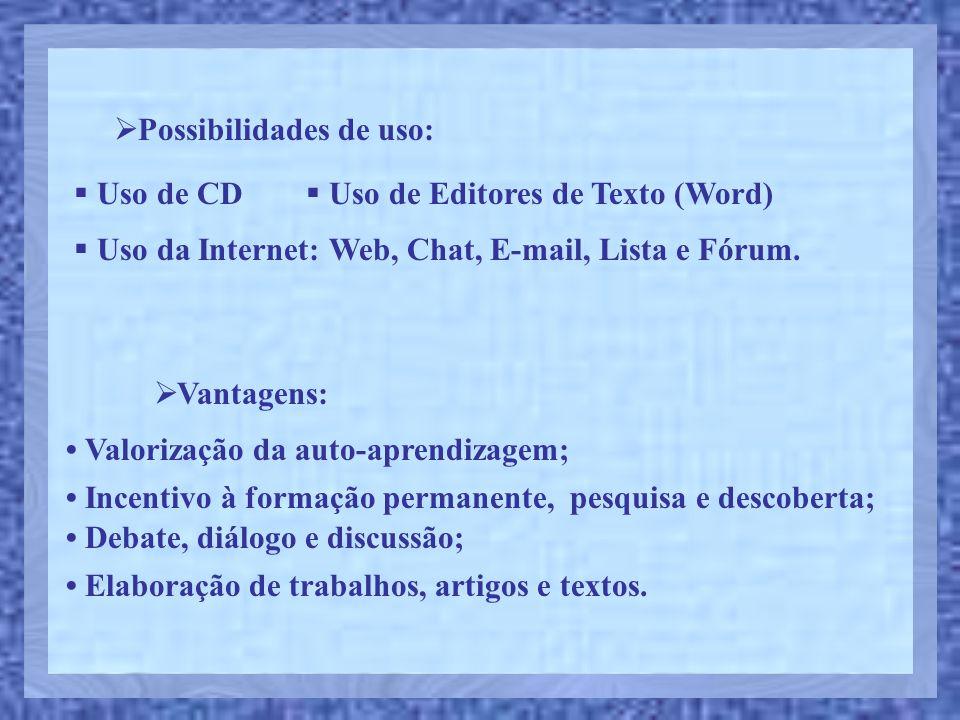 Possibilidades de uso: Uso de CD Uso de Editores de Texto (Word) Uso da Internet: Web, Chat, E-mail, Lista e Fórum. Valorização da auto-aprendizagem;
