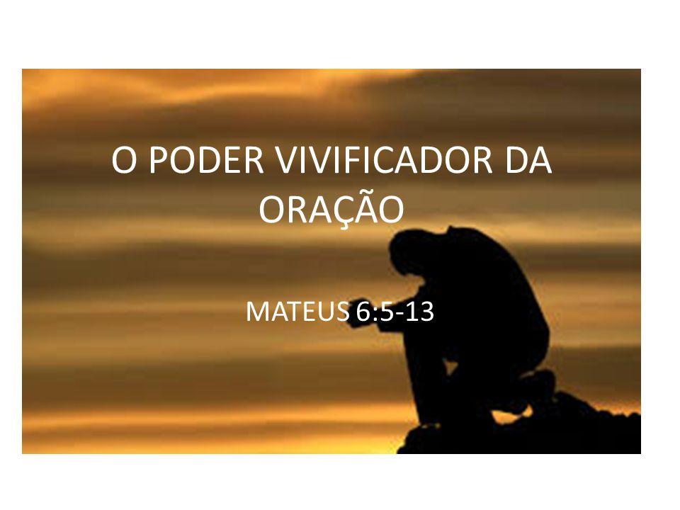 O PODER VIVIFICADOR DA ORAÇÃO MATEUS 6:5-13