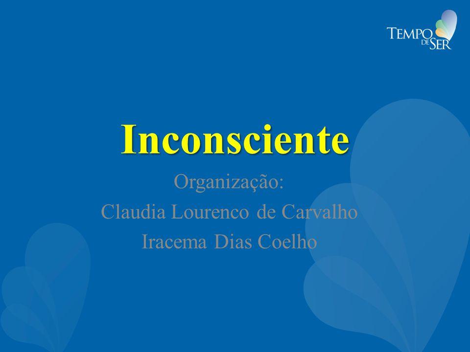 Inconsciente Organização: Claudia Lourenco de Carvalho Iracema Dias Coelho