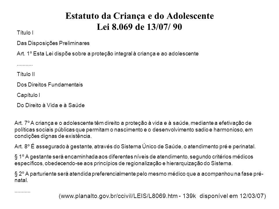 Estatuto da Criança e do Adolescente Lei 8.069 de 13/07/ 90 Título I Das Disposições Preliminares Art. 1º Esta Lei dispõe sobre a proteção integral à