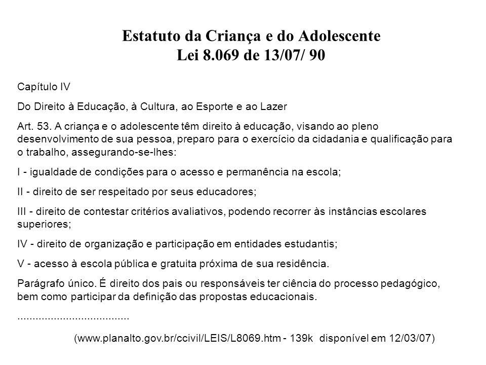 Estatuto da Criança e do Adolescente Lei 8.069 de 13/07/ 90 Capítulo IV Do Direito à Educação, à Cultura, ao Esporte e ao Lazer Art. 53. A criança e o