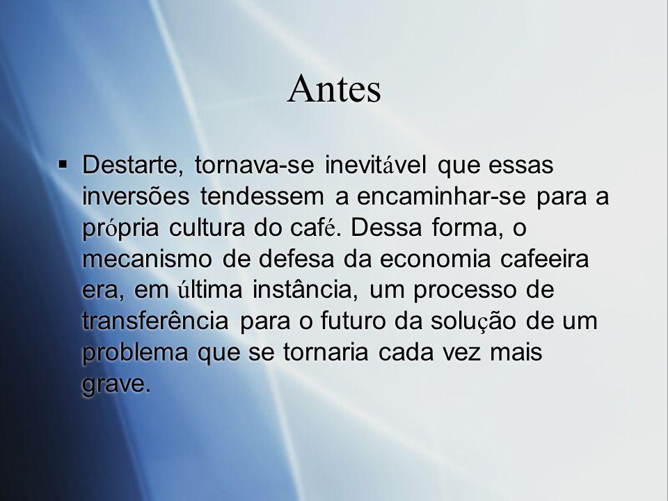 Antes Destarte, tornava-se inevit á vel que essas inversões tendessem a encaminhar-se para a pr ó pria cultura do caf é. Dessa forma, o mecanismo de d