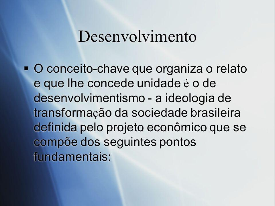 Desenvolvimento O conceito-chave que organiza o relato e que lhe concede unidade é o de desenvolvimentismo - a ideologia de transforma ç ão da socieda