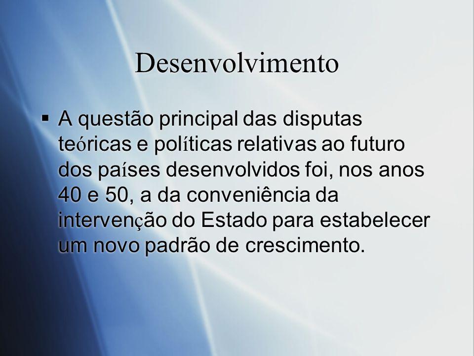 Desenvolvimento A questão principal das disputas te ó ricas e pol í ticas relativas ao futuro dos pa í ses desenvolvidos foi, nos anos 40 e 50, a da c