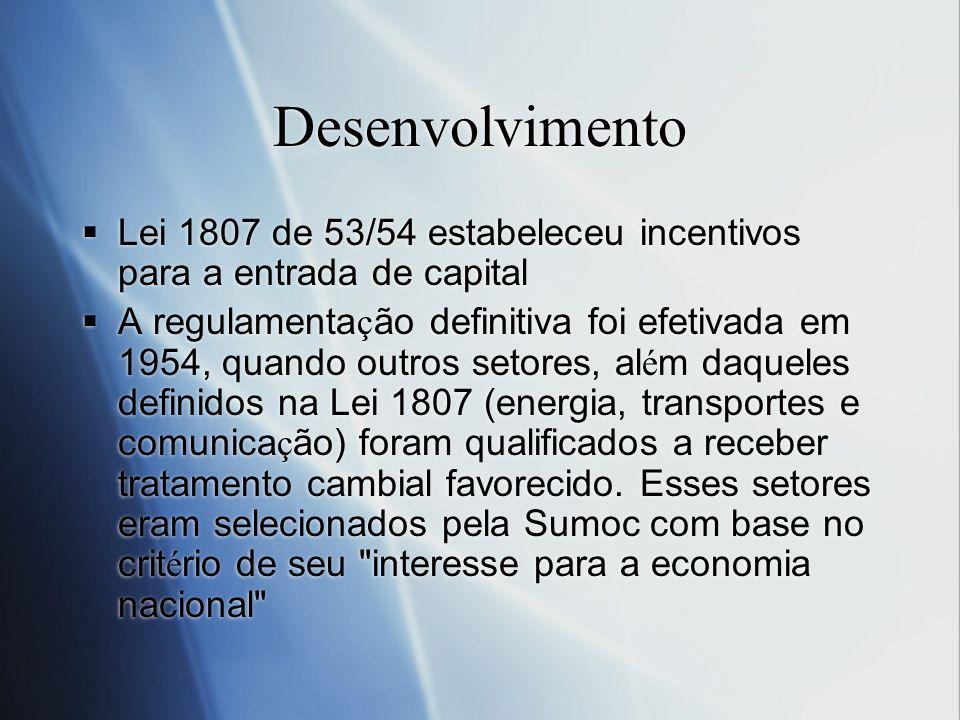 Desenvolvimento Lei 1807 de 53/54 estabeleceu incentivos para a entrada de capital A regulamenta ç ão definitiva foi efetivada em 1954, quando outros