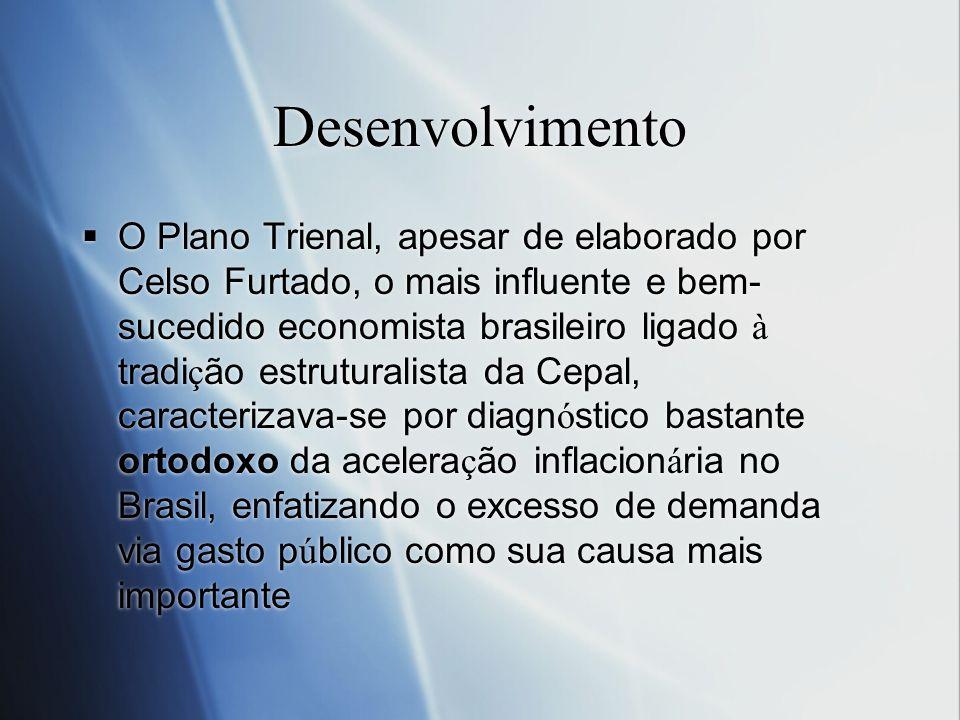 Desenvolvimento O Plano Trienal, apesar de elaborado por Celso Furtado, o mais influente e bem- sucedido economista brasileiro ligado à tradi ç ão est