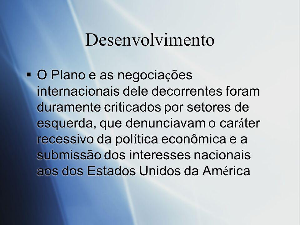 Desenvolvimento O Plano e as negocia ç ões internacionais dele decorrentes foram duramente criticados por setores de esquerda, que denunciavam o car á