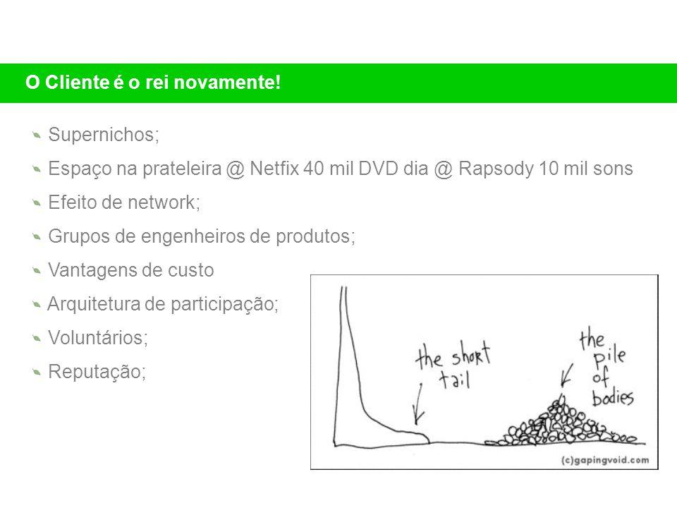 Supernichos; Espaço na prateleira @ Netfix 40 mil DVD dia @ Rapsody 10 mil sons Efeito de network; Grupos de engenheiros de produtos; Vantagens de cus