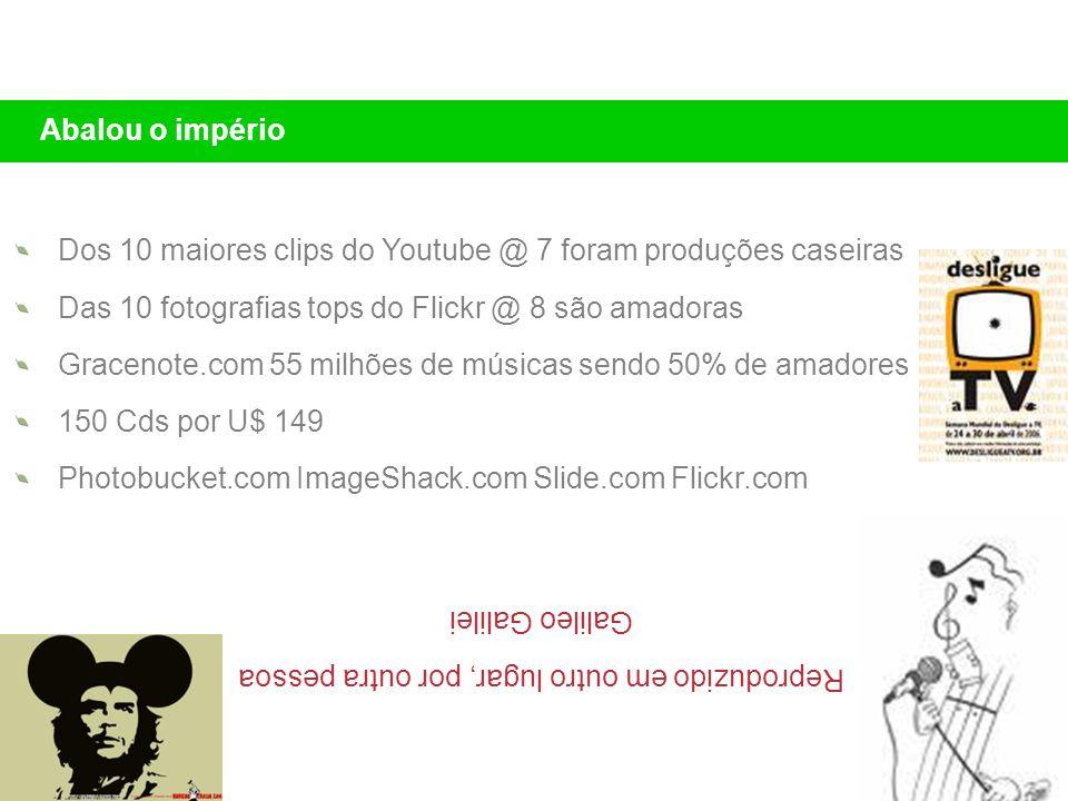 Dos 10 maiores clips do Youtube @ 7 foram produções caseiras Das 10 fotografias tops do Flickr @ 8 são amadoras Gracenote.com 55 milhões de músicas se