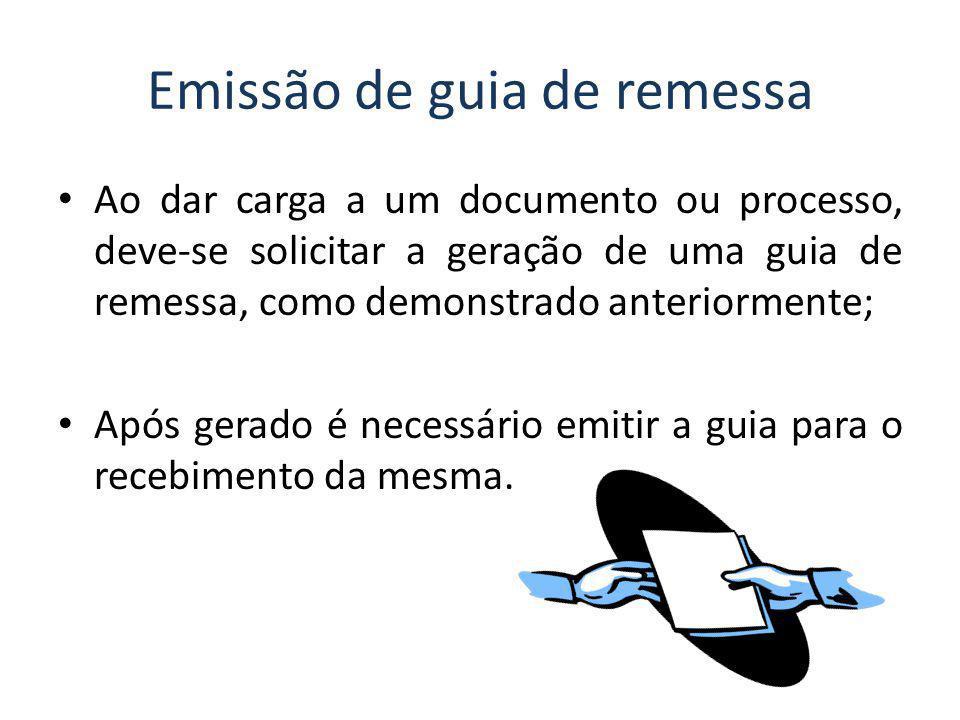 Emissão de guia de remessa Ao dar carga a um documento ou processo, deve-se solicitar a geração de uma guia de remessa, como demonstrado anteriormente