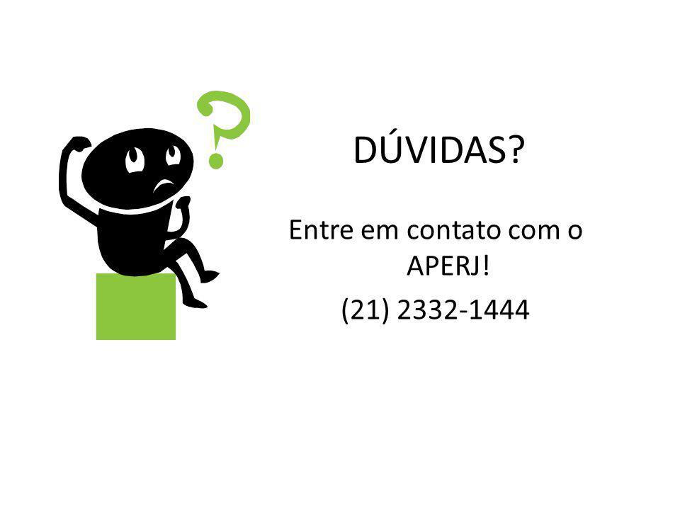 DÚVIDAS? Entre em contato com o APERJ! (21) 2332-1444