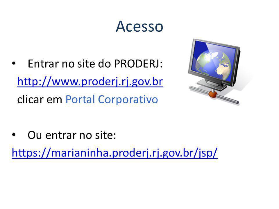 Acesso Entrar no site do PRODERJ: http://www.proderj.rj.gov.br clicar em Portal Corporativo Ou entrar no site: https://marianinha.proderj.rj.gov.br/js