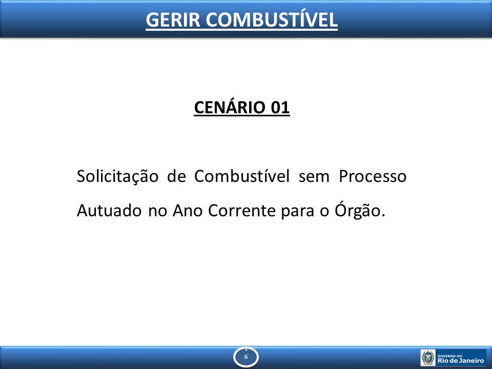 1616 1616 GERIR COMBUSTÍVEL CENÁRIO 01 Solicitação de Combustível sem Processo Autuado no Ano Corrente para o Órgão.