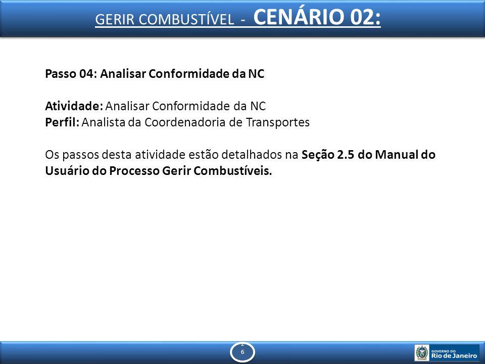 2626 2626 Passo 04: Analisar Conformidade da NC Atividade: Analisar Conformidade da NC Perfil: Analista da Coordenadoria de Transportes Os passos desta atividade estão detalhados na Seção 2.5 do Manual do Usuário do Processo Gerir Combustíveis.