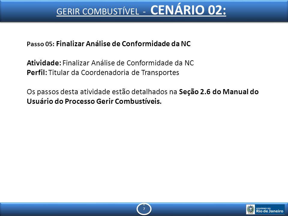 2727 2727 Passo 05: Finalizar Análise de Conformidade da NC Atividade: Finalizar Análise de Conformidade da NC Perfil: Titular da Coordenadoria de Transportes Os passos desta atividade estão detalhados na Seção 2.6 do Manual do Usuário do Processo Gerir Combustíveis.