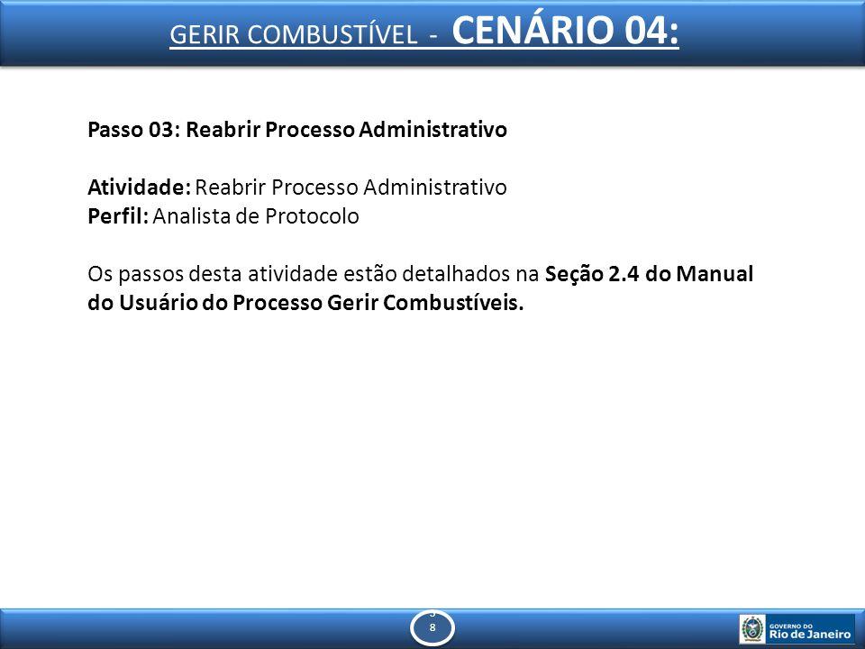 3838 3838 Passo 03: Reabrir Processo Administrativo Atividade: Reabrir Processo Administrativo Perfil: Analista de Protocolo Os passos desta atividade estão detalhados na Seção 2.4 do Manual do Usuário do Processo Gerir Combustíveis.