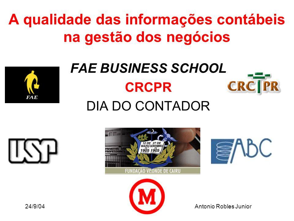 24/9/04Antonio Robles Junior A qualidade das informações contábeis na gestão dos negócios FAE BUSINESS SCHOOL CRCPR DIA DO CONTADOR
