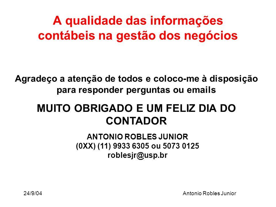 24/9/04Antonio Robles Junior A qualidade das informações contábeis na gestão dos negócios Agradeço a atenção de todos e coloco-me à disposição para re