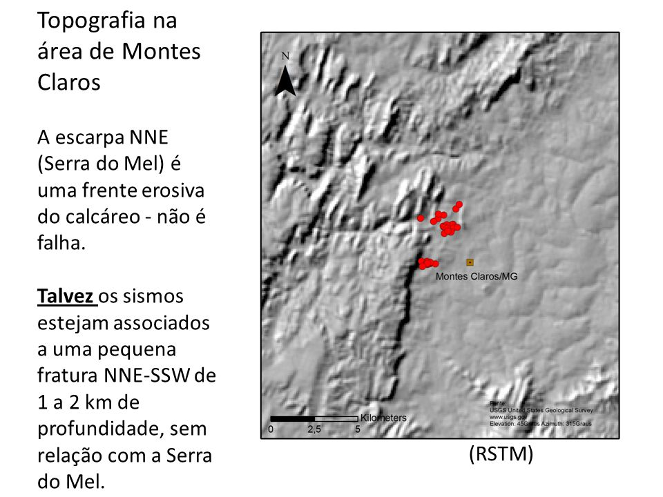 Topografia na área de Montes Claros A escarpa NNE (Serra do Mel) é uma frente erosiva do calcáreo - não é falha. Talvez os sismos estejam associados a