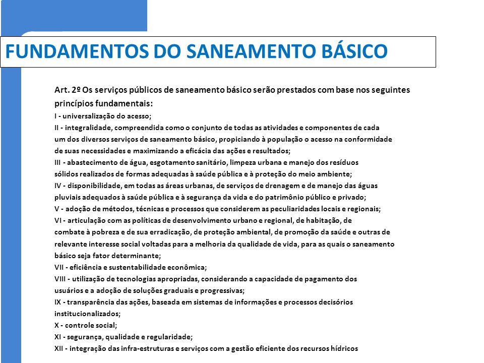 FUNDAMENTOS DO SANEAMENTO BÁSICO Art. 2º Os serviços públicos de saneamento básico serão prestados com base nos seguintes princípios fundamentais: I -