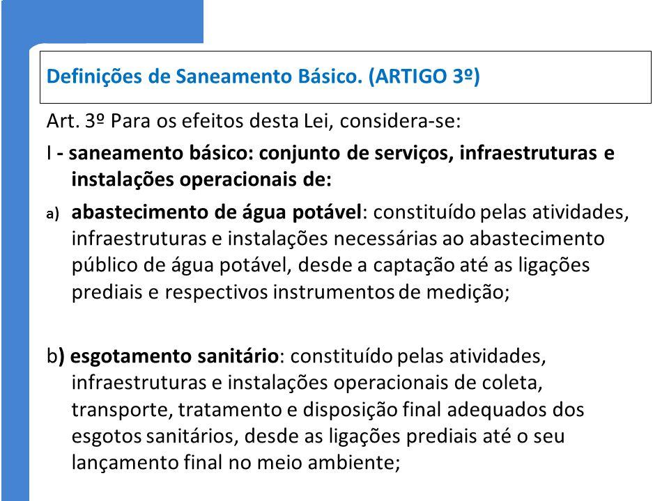 Definições de Saneamento Básico. (ARTIGO 3º) Art. 3º Para os efeitos desta Lei, considera-se: I - saneamento básico: conjunto de serviços, infraestrut