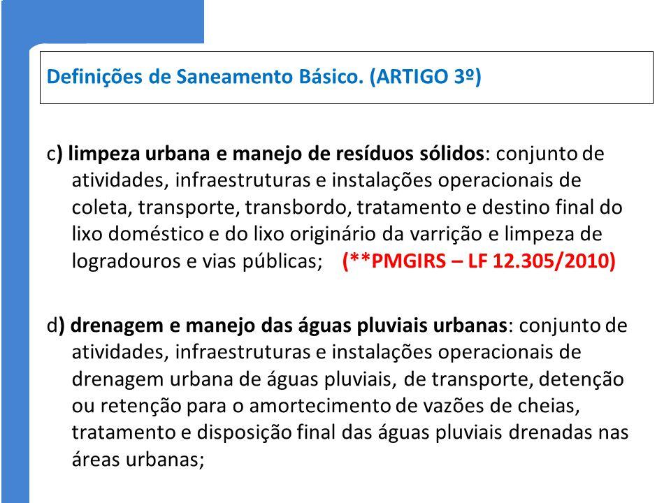 Definições de Saneamento Básico. (ARTIGO 3º) c) limpeza urbana e manejo de resíduos sólidos: conjunto de atividades, infraestruturas e instalações ope