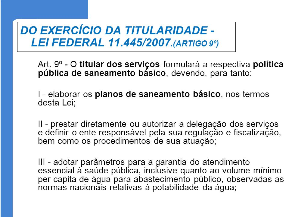 DO EXERCÍCIO DA TITULARIDADE - LEI FEDERAL 11.445/2007.(ARTIGO 9º) Art. 9º - O titular dos serviços formulará a respectiva política pública de saneame