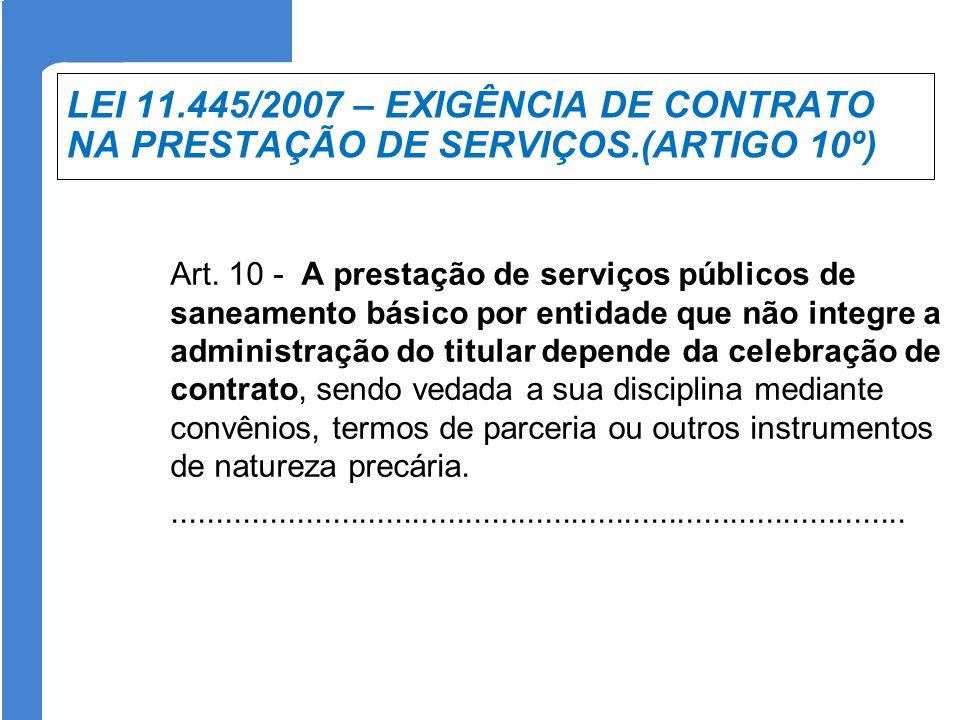 LEI 11.445/2007 – EXIGÊNCIA DE CONTRATO NA PRESTAÇÃO DE SERVIÇOS.(ARTIGO 10º) Art. 10 - A prestação de serviços públicos de saneamento básico por enti