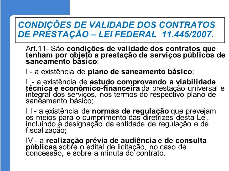 CONDIÇÕES DE VALIDADE DOS CONTRATOS DE PRESTAÇÃO – LEI FEDERAL 11.445/2007. Art.11- São condições de validade dos contratos que tenham por objeto a pr