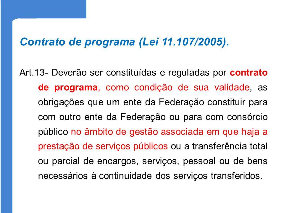 Contrato de programa (Lei 11.107/2005). Art.13- Deverão ser constituídas e reguladas por contrato de programa, como condição de sua validade, as obrig