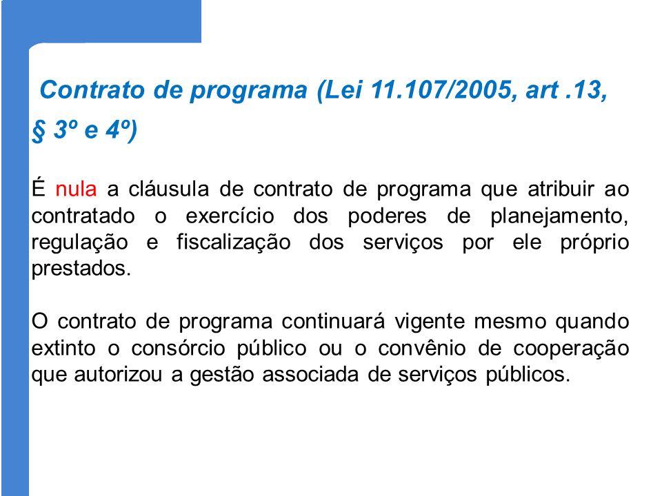 Contrato de programa (Lei 11.107/2005, art.13, § 3º e 4º) É nula a cláusula de contrato de programa que atribuir ao contratado o exercício dos poderes