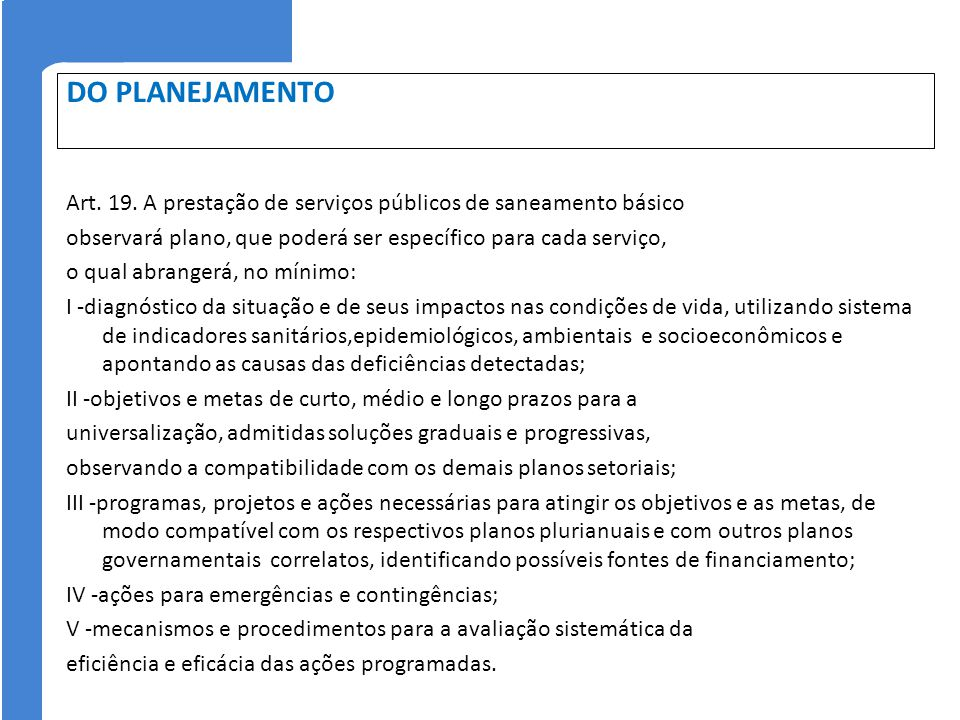 DO PLANEJAMENTO Art. 19. A prestação de serviços públicos de saneamento básico observará plano, que poderá ser específico para cada serviço, o qual ab