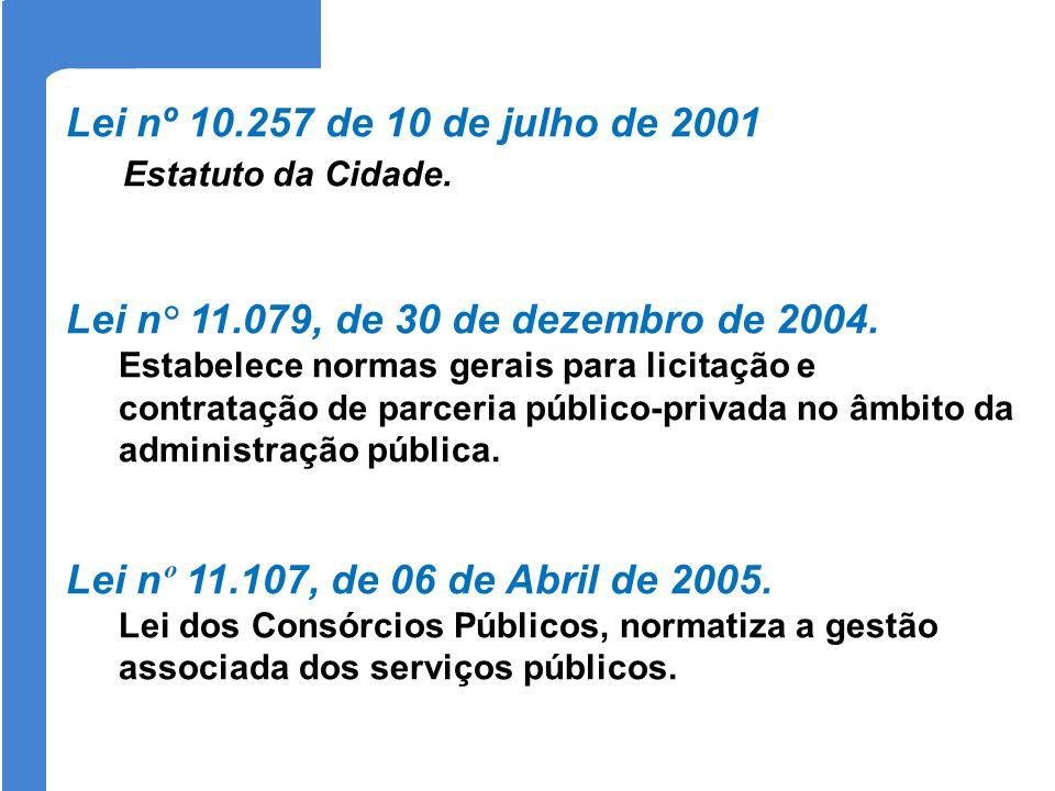 Lei nº 10.257 de 10 de julho de 2001 Estatuto da Cidade. Lei n° 11.079, de 30 de dezembro de 2004. Estabelece normas gerais para licitação e contrataç