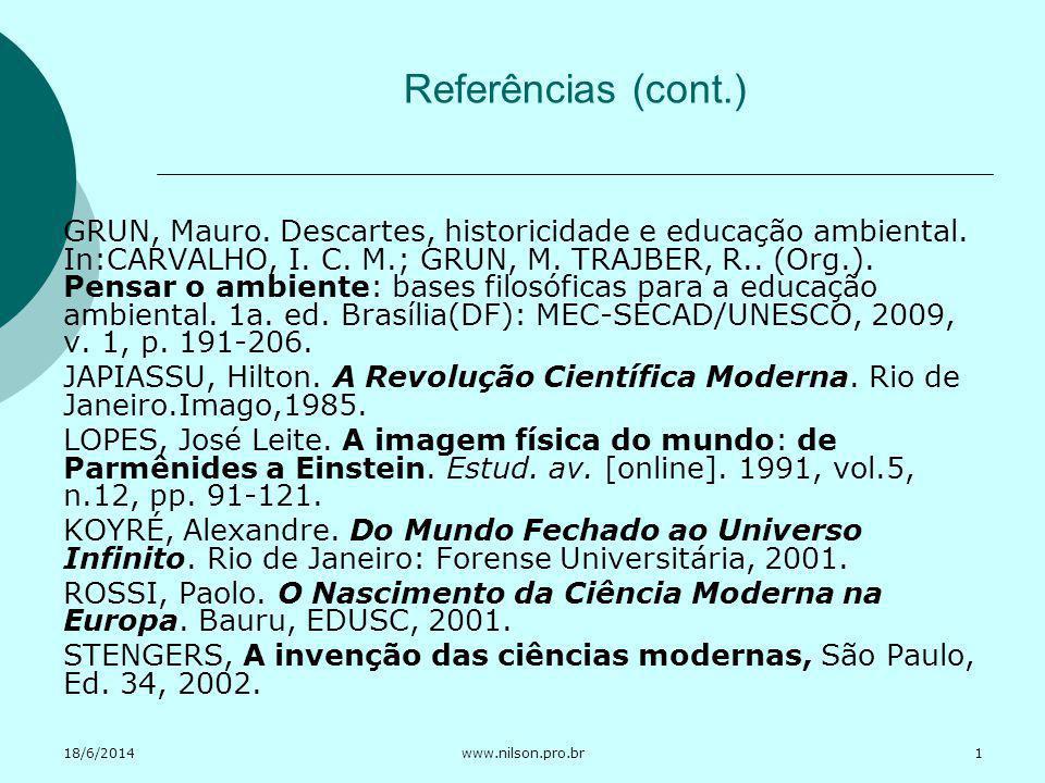 18/6/2014www.nilson.pro.br Referências (cont.) GRUN, Mauro. Descartes, historicidade e educação ambiental. In:CARVALHO, I. C. M.; GRUN, M. TRAJBER, R.
