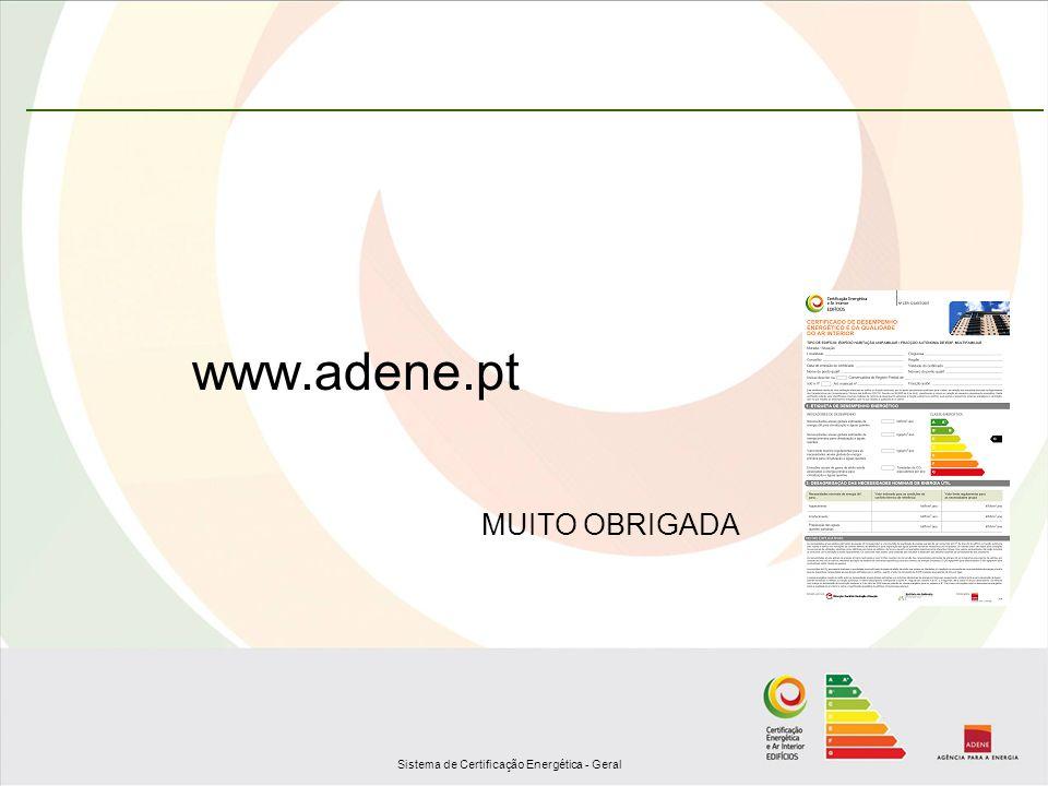 Sistema de Certificação Energética - Geral www.adene.pt MUITO OBRIGADA