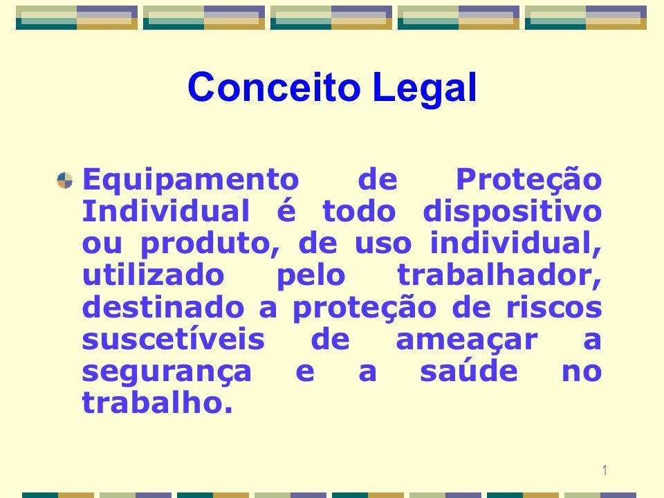 1 Conceito Legal Equipamento de Proteção Individual é todo dispositivo ou produto, de uso individual, utilizado pelo trabalhador, destinado a proteção
