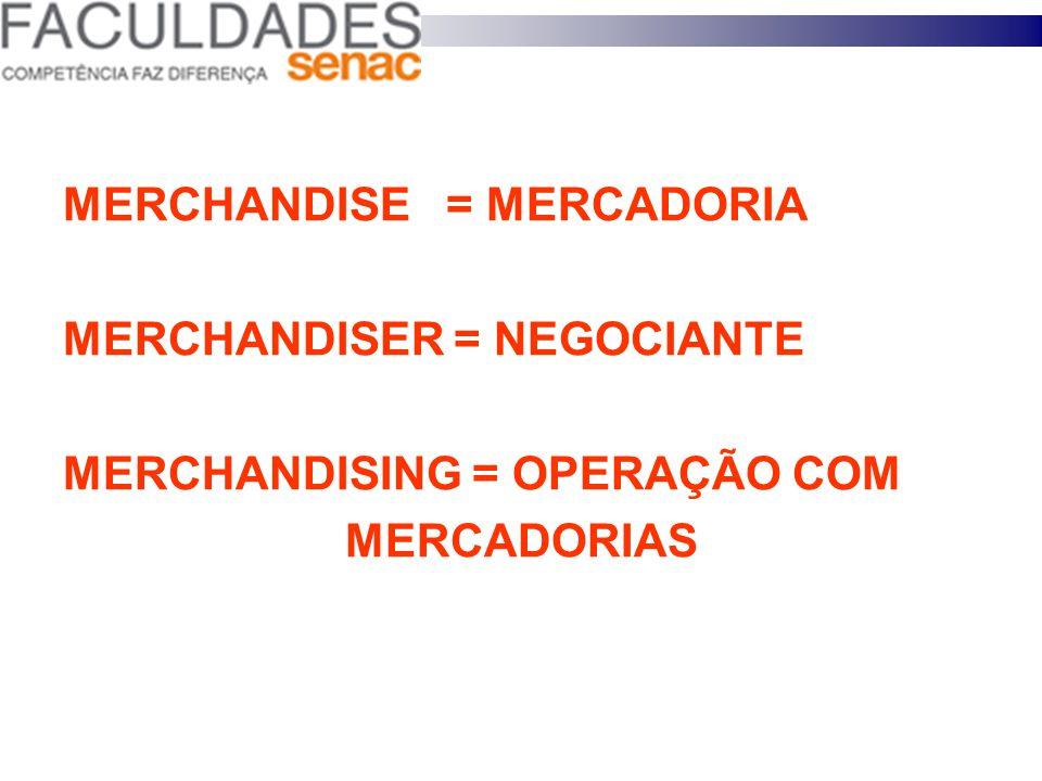 MERCHANDISE = MERCADORIA MERCHANDISER = NEGOCIANTE MERCHANDISING = OPERAÇÃO COM MERCADORIAS