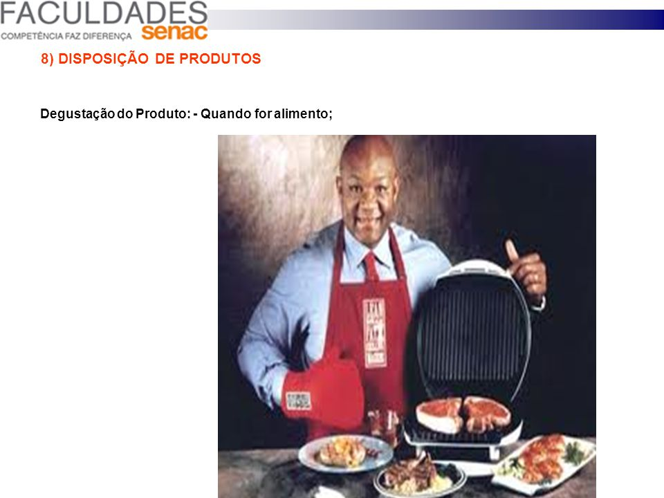 8) DISPOSIÇÃO DE PRODUTOS Demonstração do Produto: - Existe para que o consumidor sinta ou experimente o produto;
